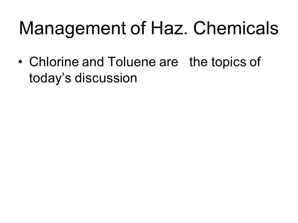 Management of Haz. Chemicals Chlorine and Toluene are the topics of today's discussion