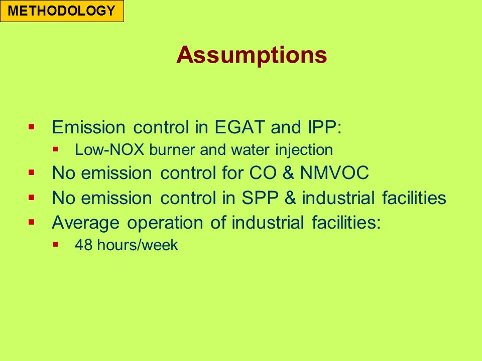  Emission control in EGAT and IPP:  Low-NOX burner and water injection  No emission control for CO & NMVOC  No emission control in SPP & industrial facilities  Average operation of industrial facilities:  48 hours/week METHODOLOGY Assumptions