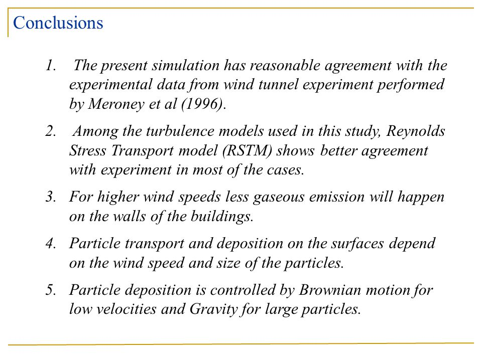 1. The present simulation has reasonable agreement with the experimental data from wind tunnel experiment performed by Meroney et al (1996). 2. Among