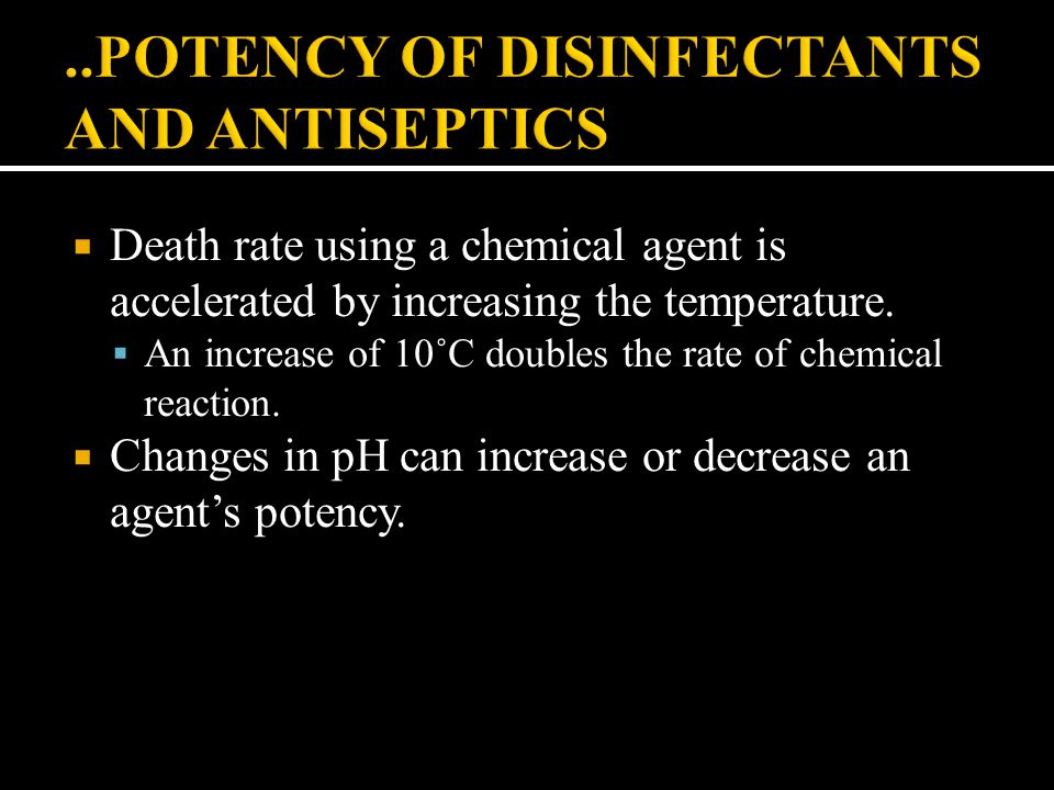  Death rate using a chemical agent is accelerated by increasing the temperature.  An increase of 10˚C doubles the rate of chemical reaction.  Chang