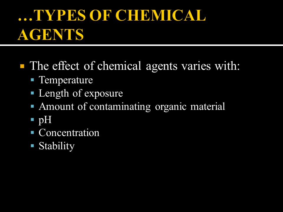  The effect of chemical agents varies with:  Temperature  Length of exposure  Amount of contaminating organic material  pH  Concentration  Stab