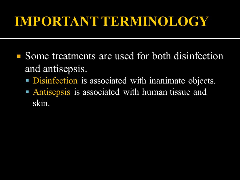  Some treatments are used for both disinfection and antisepsis.  Disinfection is associated with inanimate objects.  Antisepsis is associated with