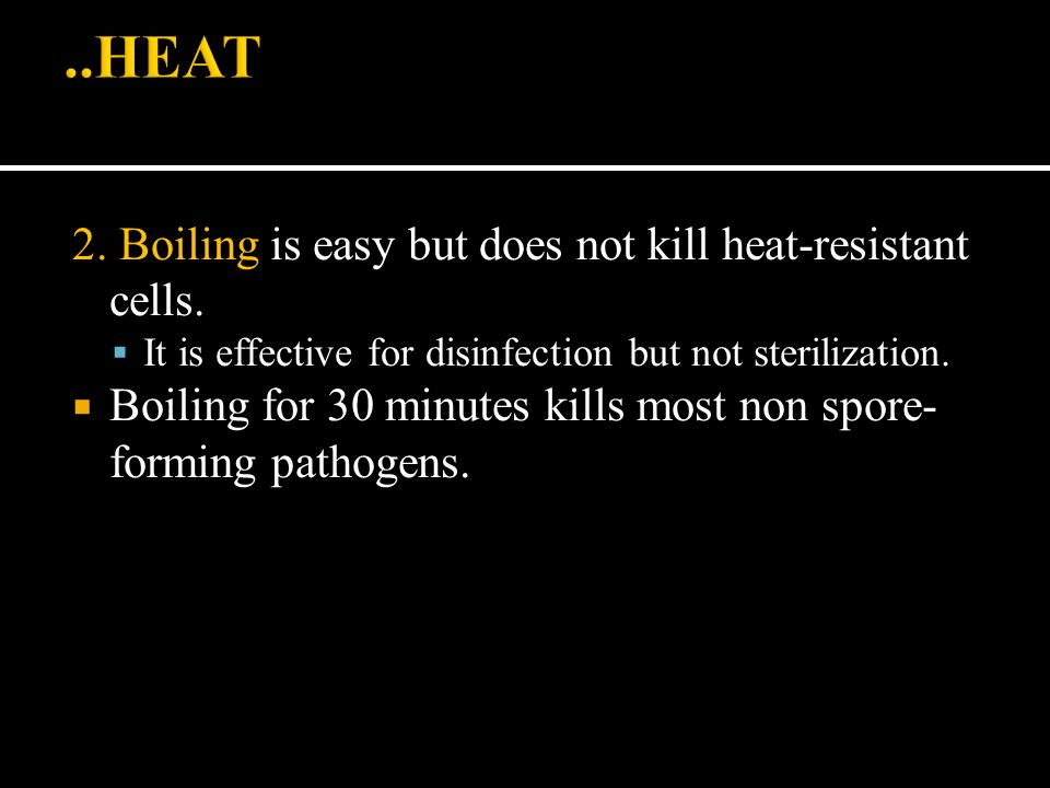 2. Boiling is easy but does not kill heat-resistant cells.  It is effective for disinfection but not sterilization.  Boiling for 30 minutes kills mo