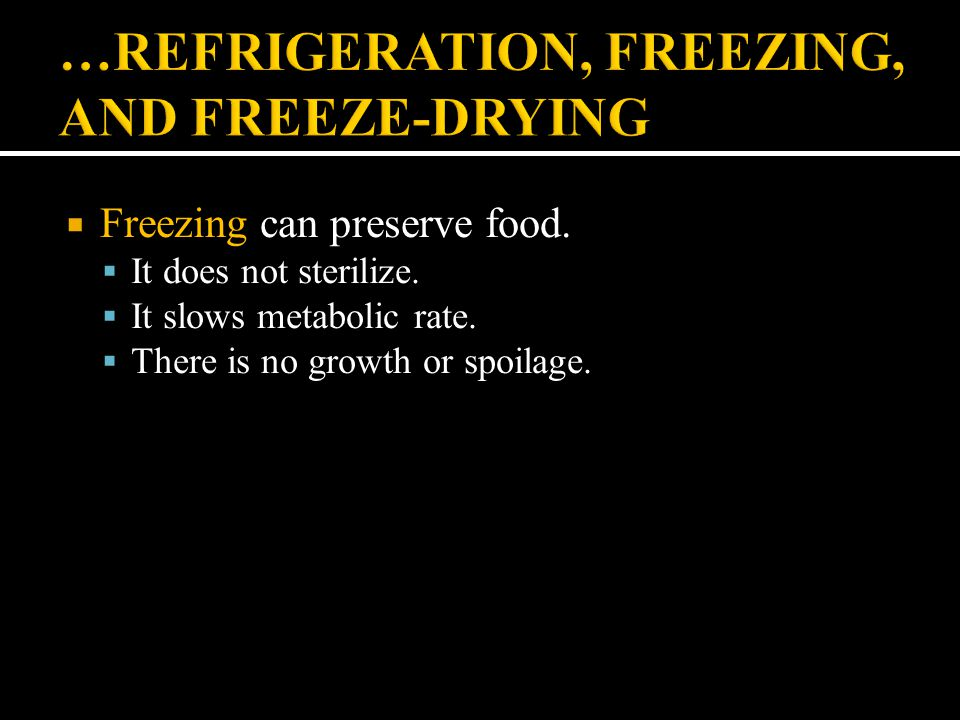  Freezing can preserve food.  It does not sterilize.  It slows metabolic rate.  There is no growth or spoilage.