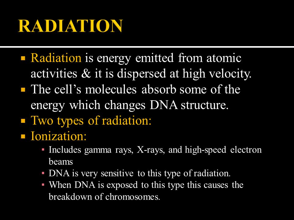  Radiation is energy emitted from atomic activities & it is dispersed at high velocity.  The cell's molecules absorb some of the energy which change