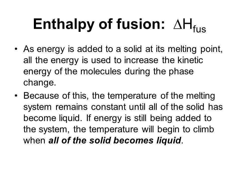 Enthalpy of vaporization:  H vap As energy is added to a liquid at its boiling point, all the energy is used to increase the kinetic energy of the molecules during the phase change.