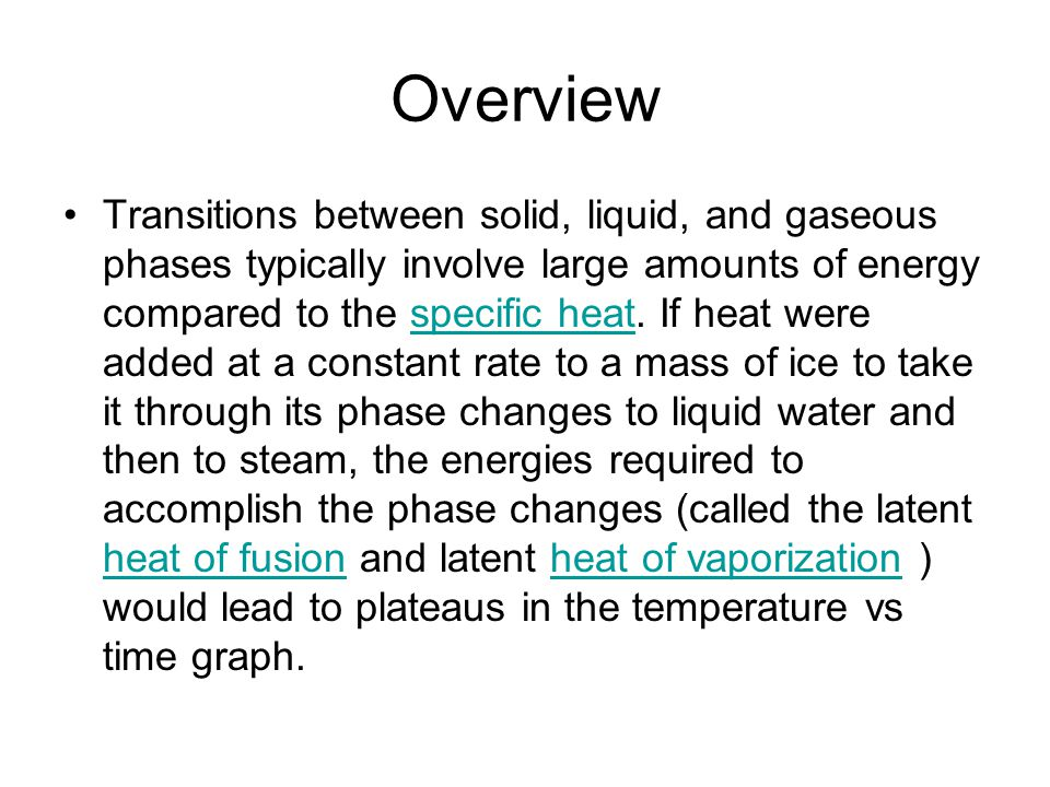 Latent Heat of Fusion and Latent Heat of Vaporization: A Table of Heats of Fusion and Vaporization are provided below for a variety of substances: Notice that the latent heats of vaporization are considerably higher in energy than the latent heats of fusion.