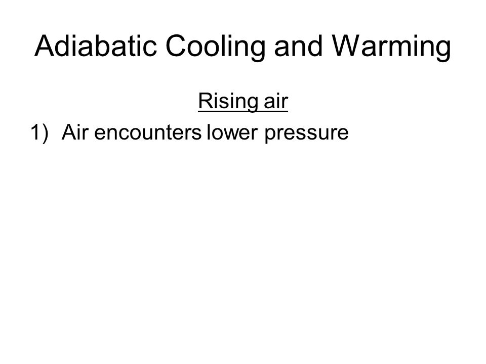 Adiabatic Cooling and Warming Rising air 1)Air encounters lower pressure