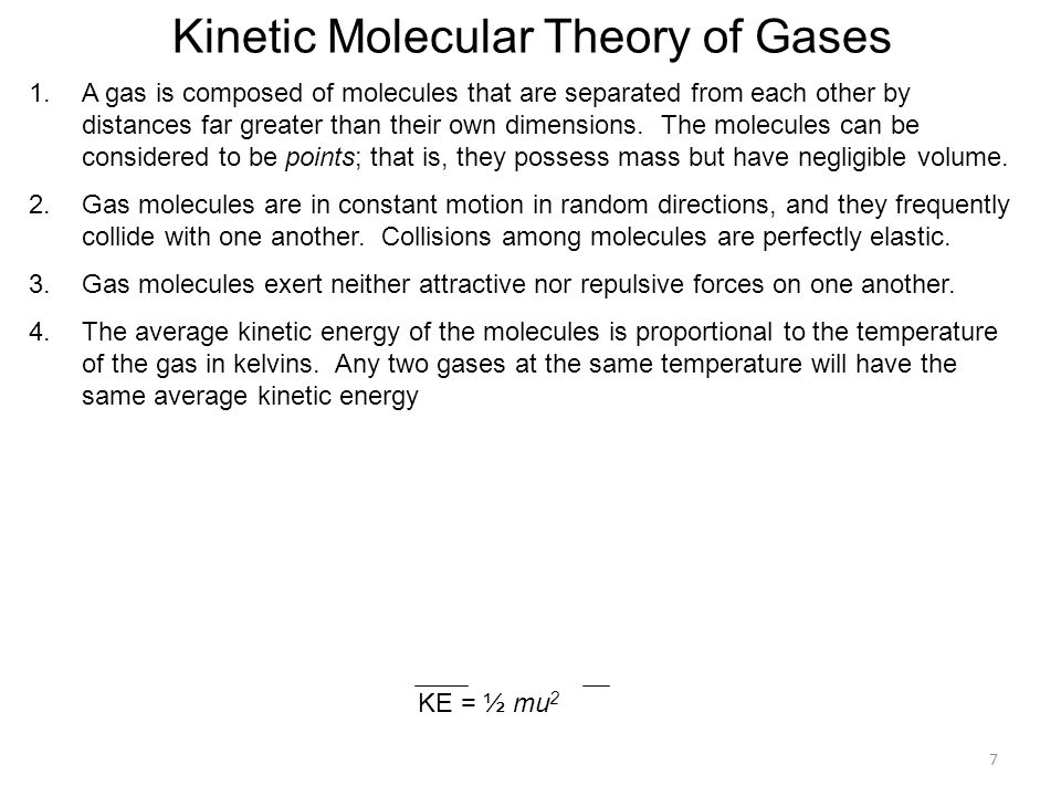 7 Kinetic Molecular Theory of Gases 1.A gas is composed of molecules that are separated from each other by distances far greater than their own dimensions.