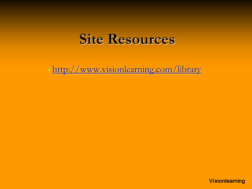 Visionlearning Site Resources http://www.visionlearning.com/library http://www.visionlearning.com/libraryhttp://www.visionlearning.com/library