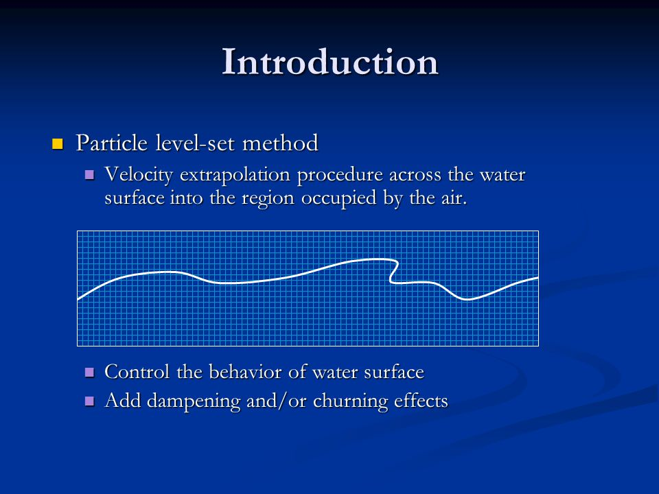 Introduction Particle level-set method Particle level-set method Velocity extrapolation procedure across the water surface into the region occupied by the air.