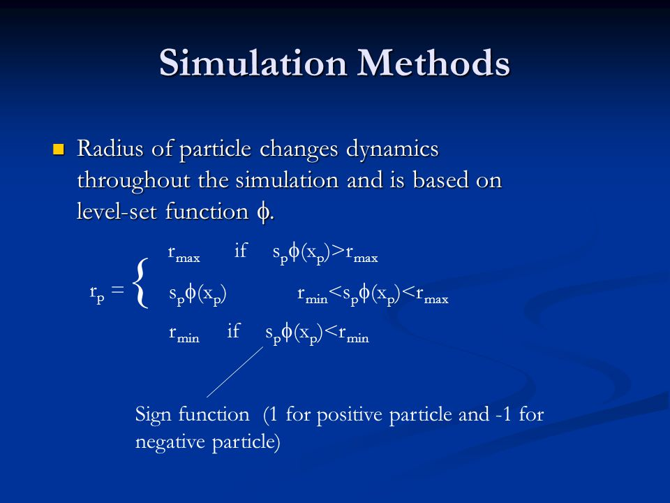 Simulation Methods Radius of particle changes dynamics throughout the simulation and is based on level-set function .