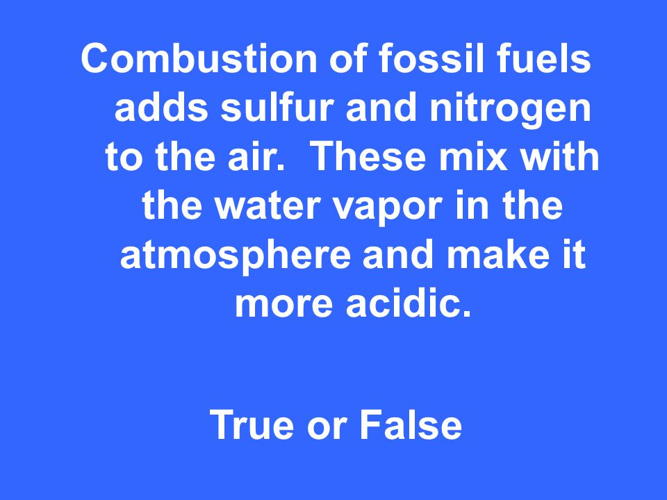 Combustion of fossil fuels adds sulfur and nitrogen to the air.