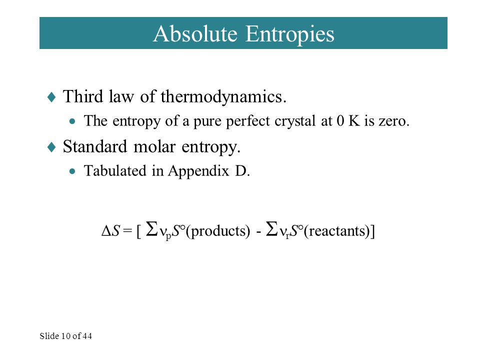 Slide 10 of 44 Absolute Entropies  Third law of thermodynamics.