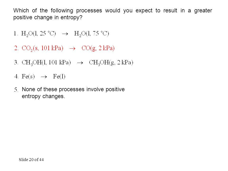 Slide 20 of 44 Which of the following processes would you expect to result in a greater positive change in entropy.