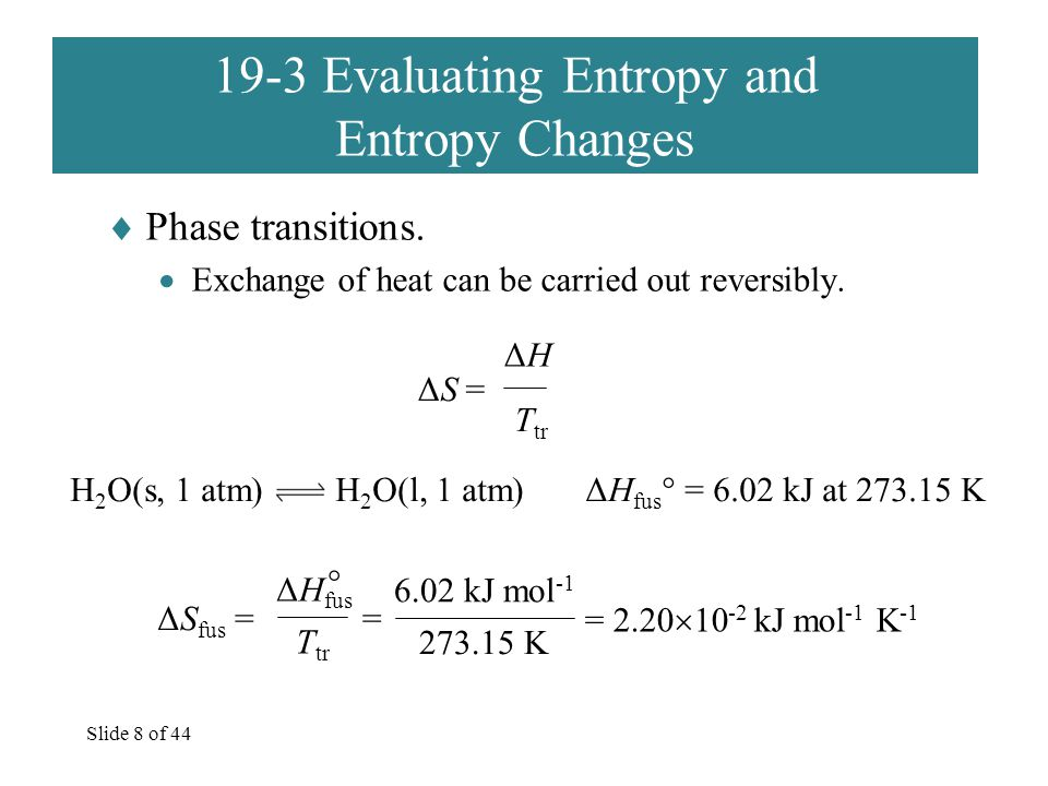 Slide 8 of 44 19-3 Evaluating Entropy and Entropy Changes  Phase transitions.