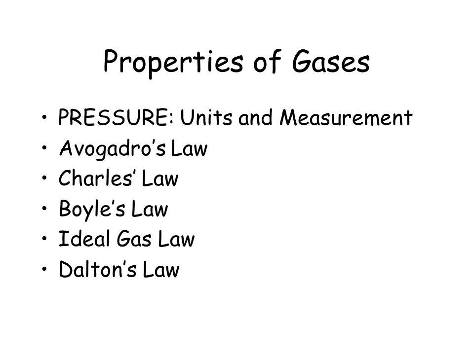 Properties of Gases PRESSURE: Units and Measurement Avogadro's Law Charles' Law Boyle's Law Ideal Gas Law Dalton's Law