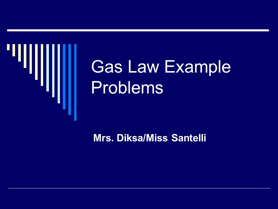 Gas Law Example Problems Mrs. Diksa/Miss Santelli