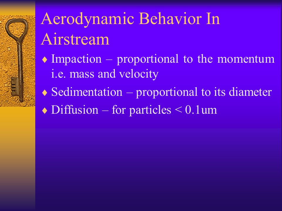 Aerodynamic Behavior In Airstream  Impaction – proportional to the momentum i.e.