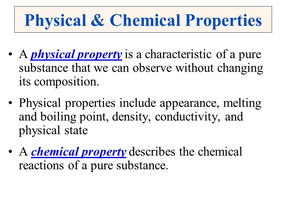 Physical & Chemical Properties A physical property is a characteristic of a pure substance that we can observe without changing its composition. Physi
