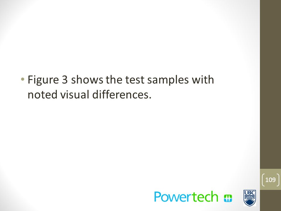 Figure 3 shows the test samples with noted visual differences. 109