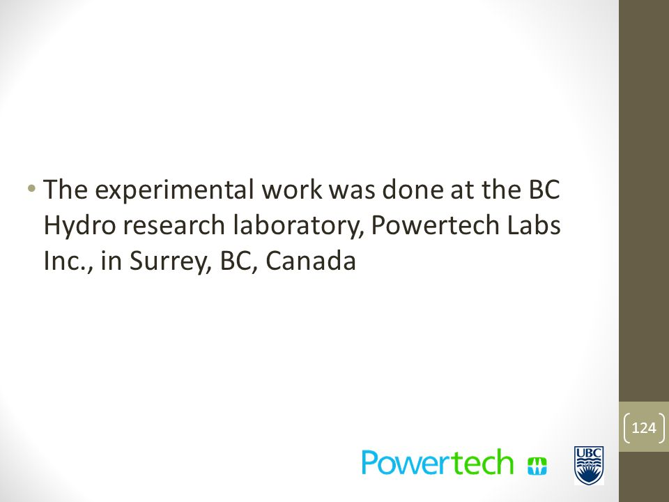 The experimental work was done at the BC Hydro research laboratory, Powertech Labs Inc., in Surrey, BC, Canada 124