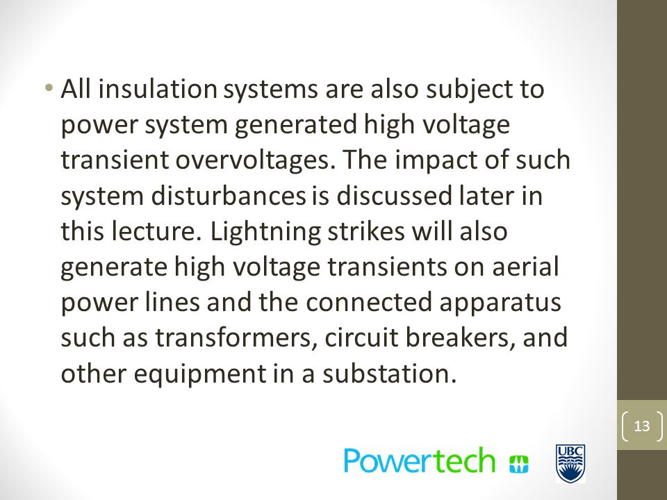 All insulation systems are also subject to power system generated high voltage transient overvoltages.