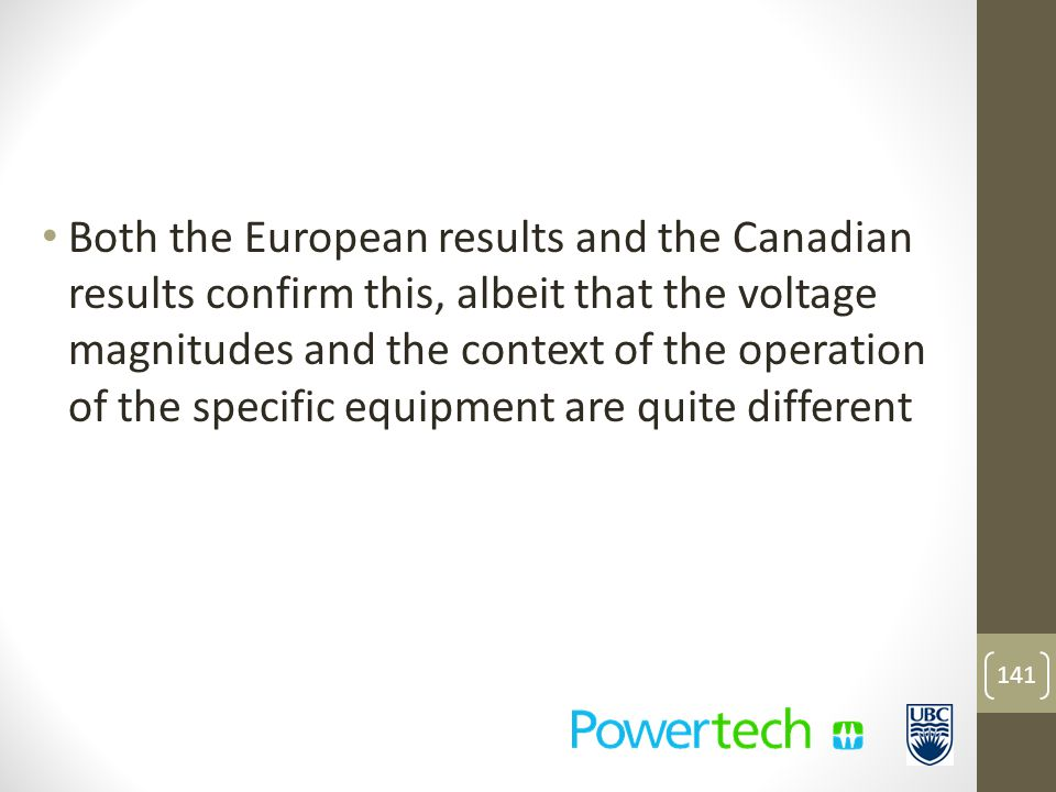 Both the European results and the Canadian results confirm this, albeit that the voltage magnitudes and the context of the operation of the specific equipment are quite different 141