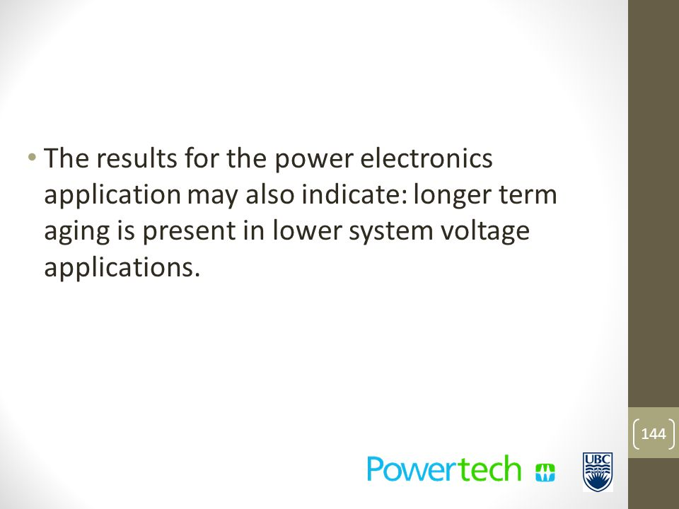 The results for the power electronics application may also indicate: longer term aging is present in lower system voltage applications.