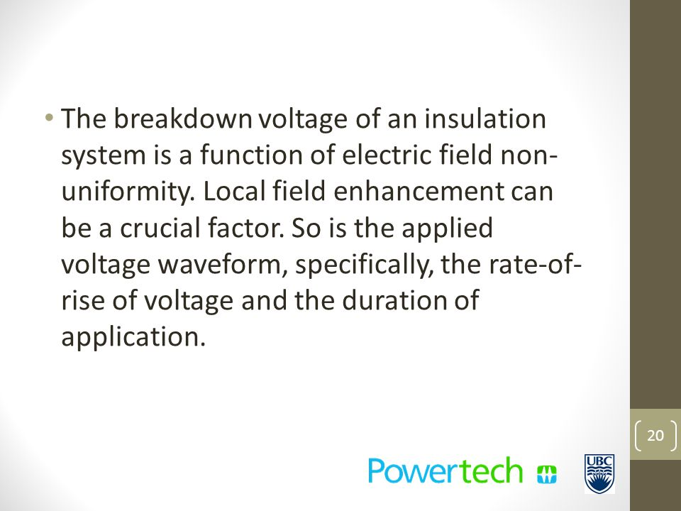 The breakdown voltage of an insulation system is a function of electric field non- uniformity.