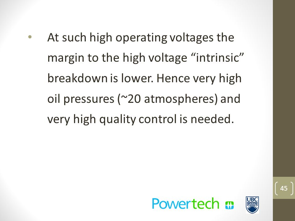At such high operating voltages the margin to the high voltage intrinsic breakdown is lower.