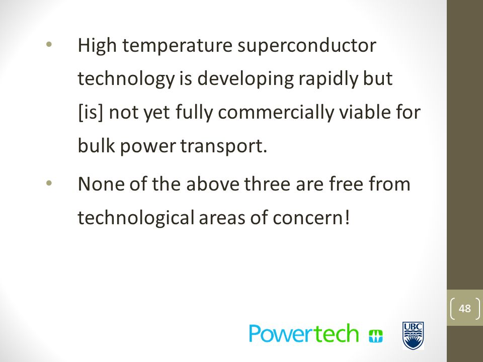 High temperature superconductor technology is developing rapidly but [is] not yet fully commercially viable for bulk power transport.