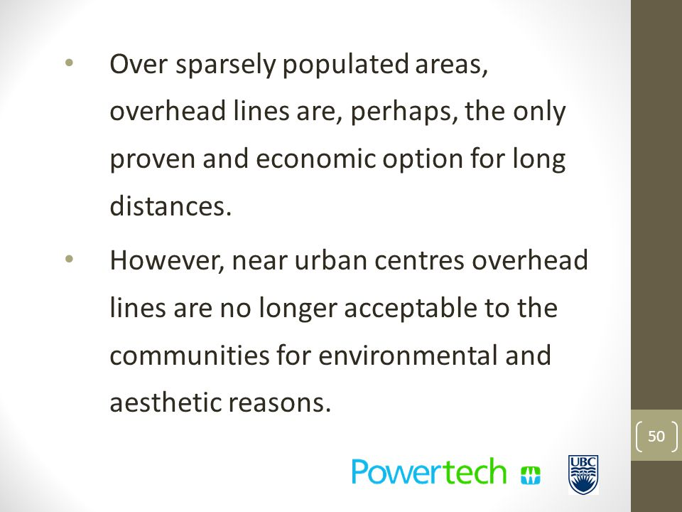 Over sparsely populated areas, overhead lines are, perhaps, the only proven and economic option for long distances.