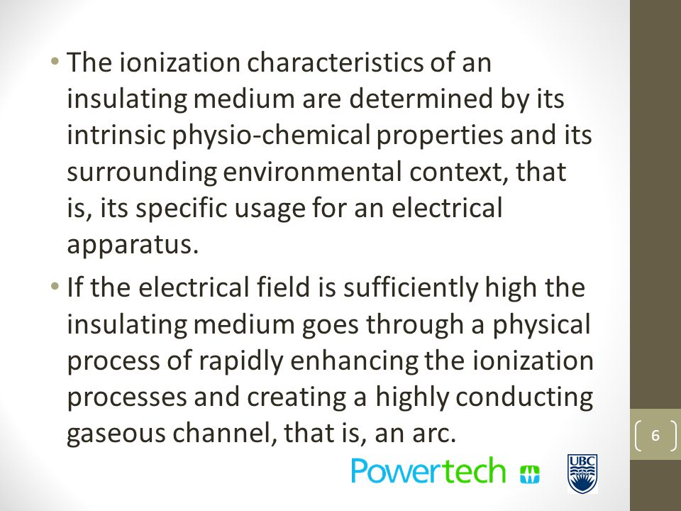 The ionization characteristics of an insulating medium are determined by its intrinsic physio-chemical properties and its surrounding environmental context, that is, its specific usage for an electrical apparatus.