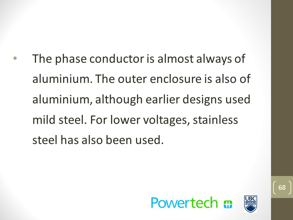 The phase conductor is almost always of aluminium.