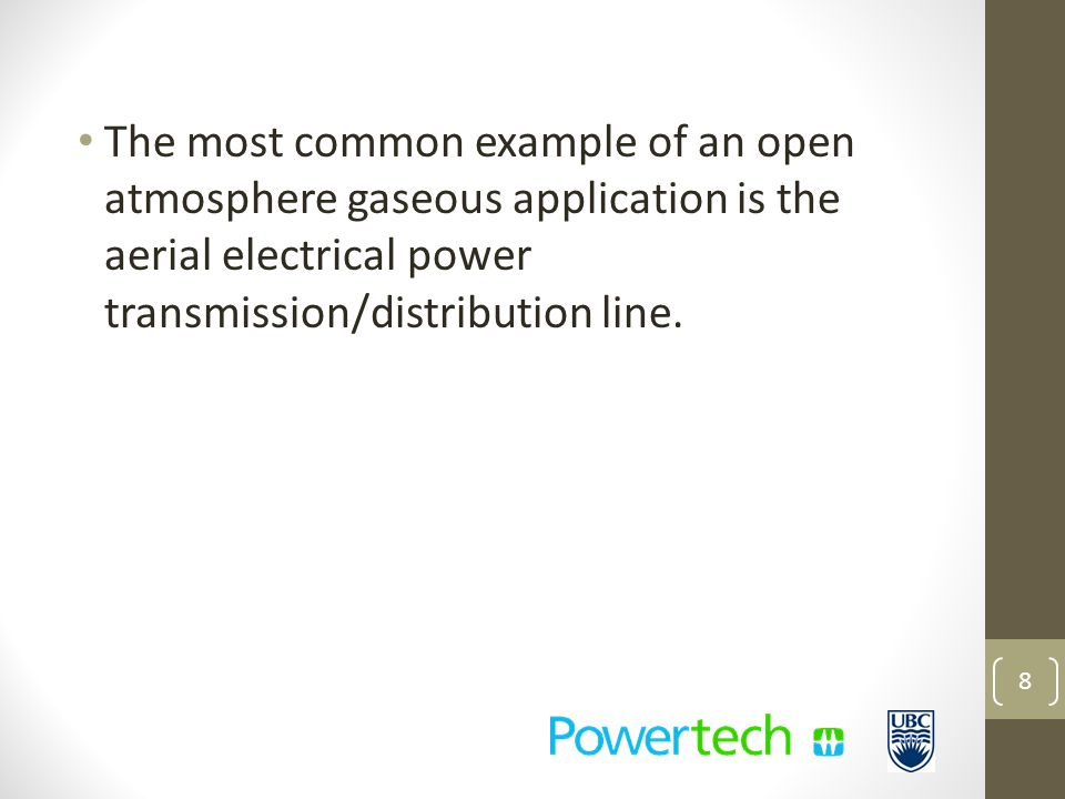 The most common example of an open atmosphere gaseous application is the aerial electrical power transmission/distribution line.