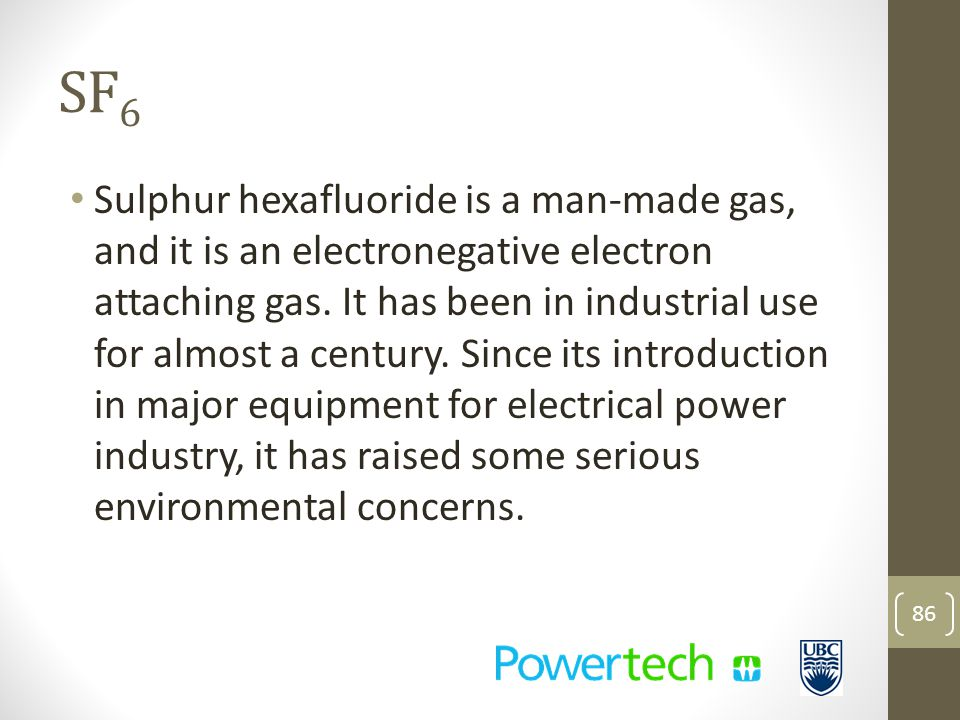 Sulphur hexafluoride is a man-made gas, and it is an electronegative electron attaching gas.