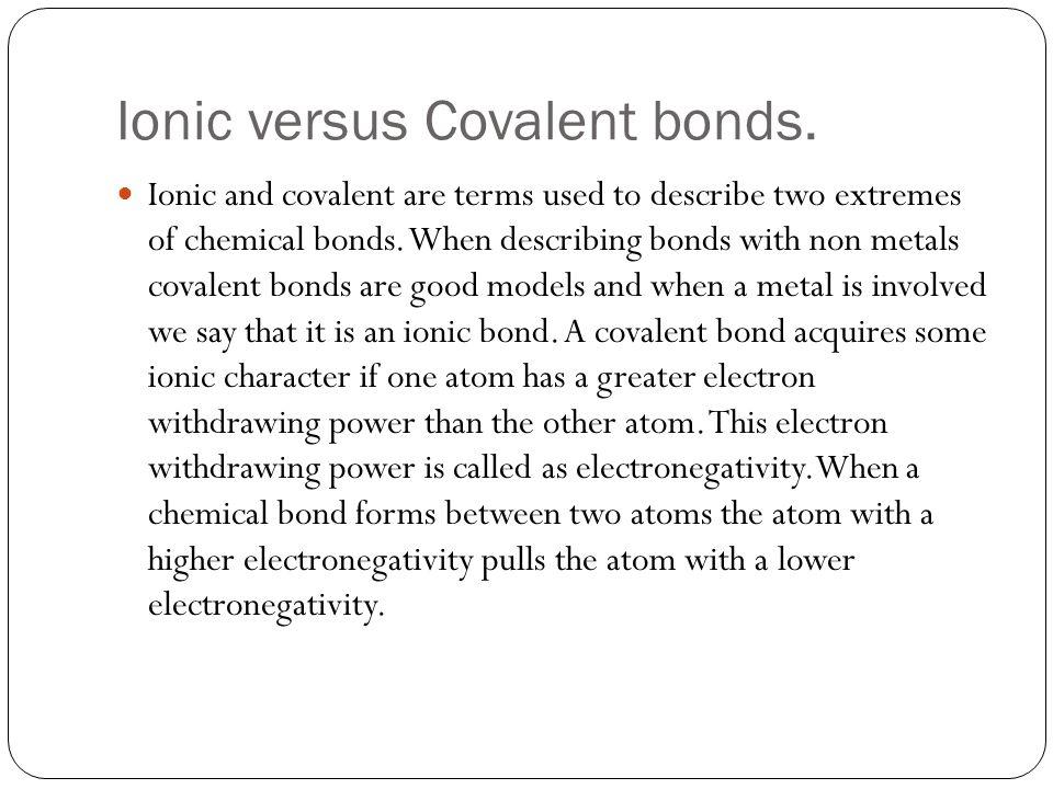 Ionic versus Covalent bonds.
