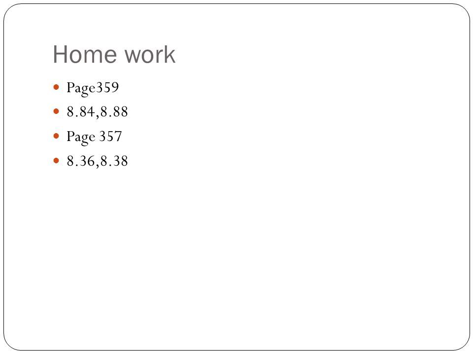 Home work Page359 8.84,8.88 Page 357 8.36,8.38