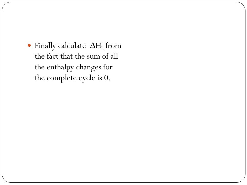 Finally calculate ∆H l, from the fact that the sum of all the enthalpy changes for the complete cycle is 0.
