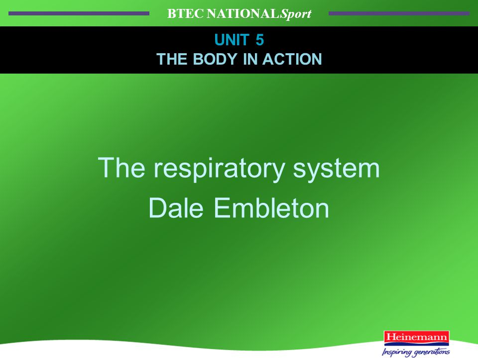 BTEC NATIONAL Sport UNIT 5 THE BODY IN ACTION The respiratory system Dale Embleton UNIT 5 THE BODY IN ACTION
