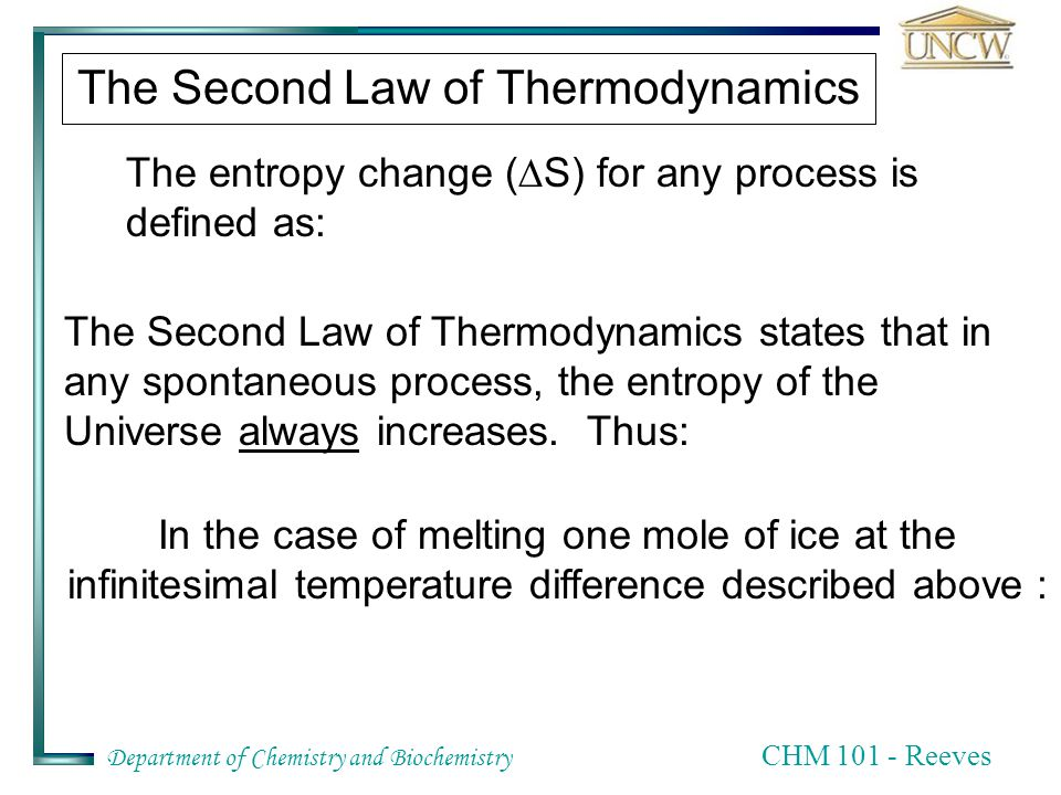 Department of Chemistry and Biochemistry CHM 101 - Reeves The Second Law of Thermodynamics Most changes are irreversible, And a slight change does not change the direction of the process.