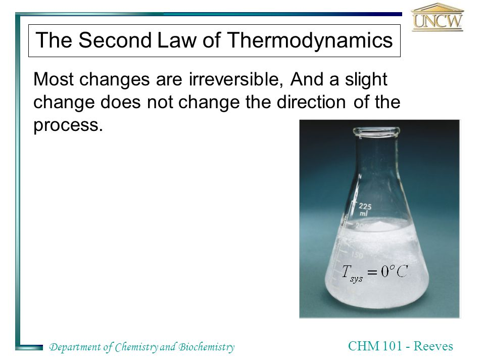 Department of Chemistry and Biochemistry CHM 101 - Reeves The Second Law of Thermodynamics In the case of a finite difference where T surr >T sys If the temperature of the surroundings is less than that of the system (say T surr = -1 o C), then the heat flows in the opposite direction and  S is still positive.