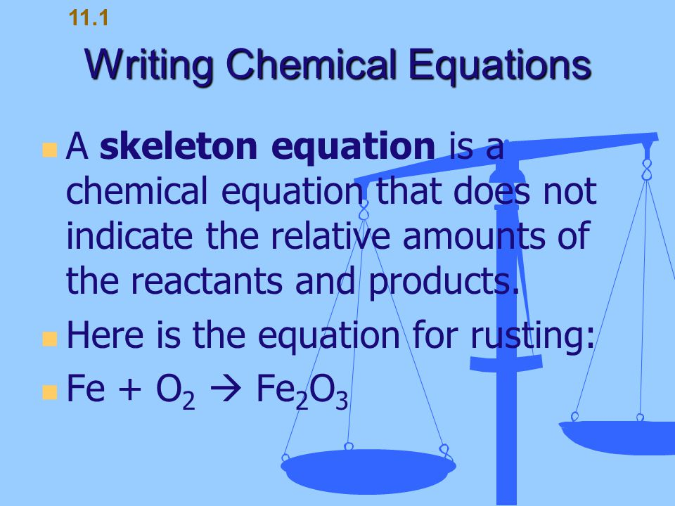Writing Chemical Equations A catalyst is a substance that speeds up the reaction but is not used up in the reaction.