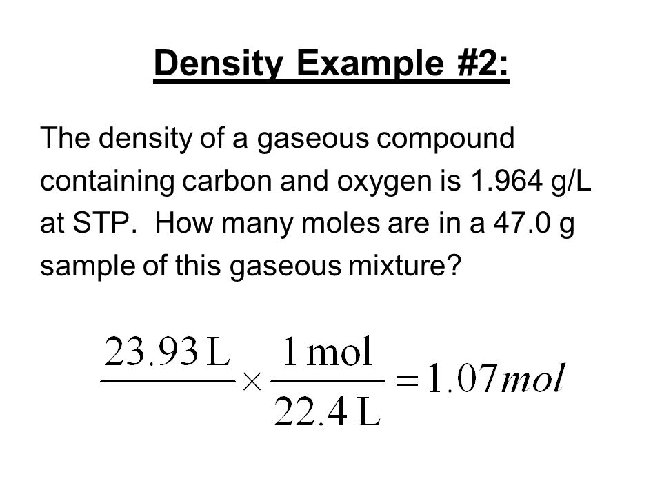 Density Example #2: The density of a gaseous compound containing carbon and oxygen is 1.964 g/L at STP.