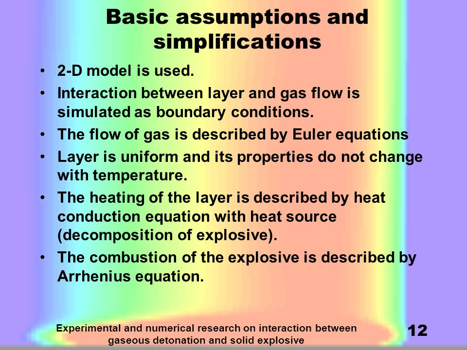 Experimental and numerical research on interaction between gaseous detonation and solid explosive 12 Basic assumptions and simplifications 2-D model is used.