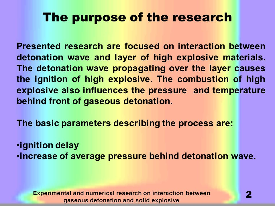 Experimental and numerical research on interaction between gaseous detonation and solid explosive 2 The purpose of the research Presented research are focused on interaction between detonation wave and layer of high explosive materials.