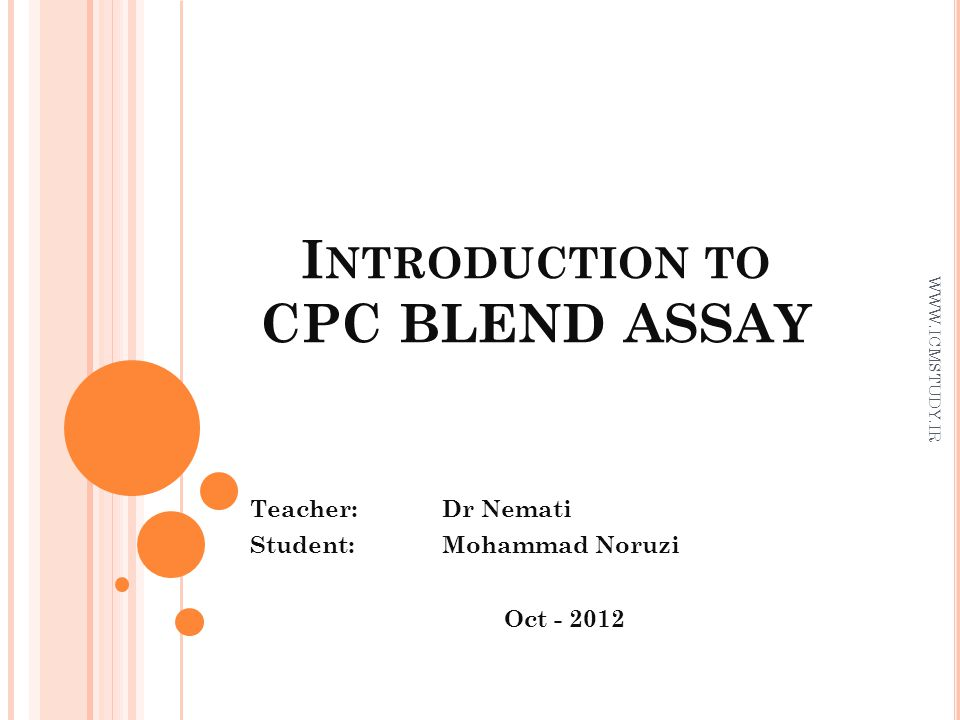 I NTRODUCTION TO CPC BLEND ASSAY Teacher: Dr Nemati Student: Mohammad Noruzi Oct - 2012 WWW.ICMSTUDY.IR
