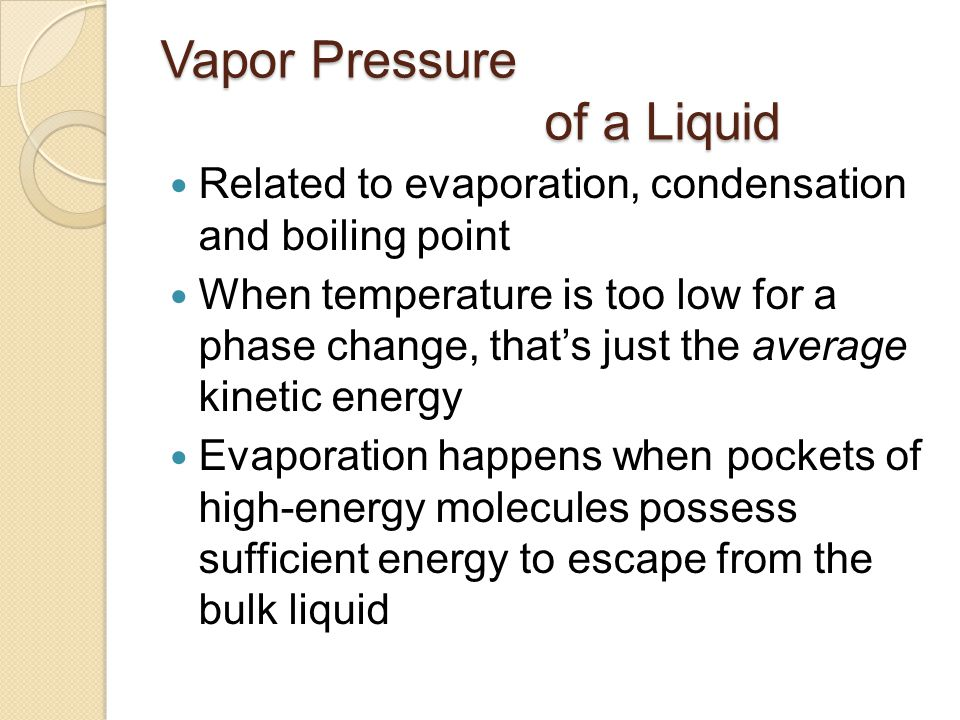 Vapor Pressure of a Liquid Related to evaporation, condensation and boiling point When temperature is too low for a phase change, that's just the aver