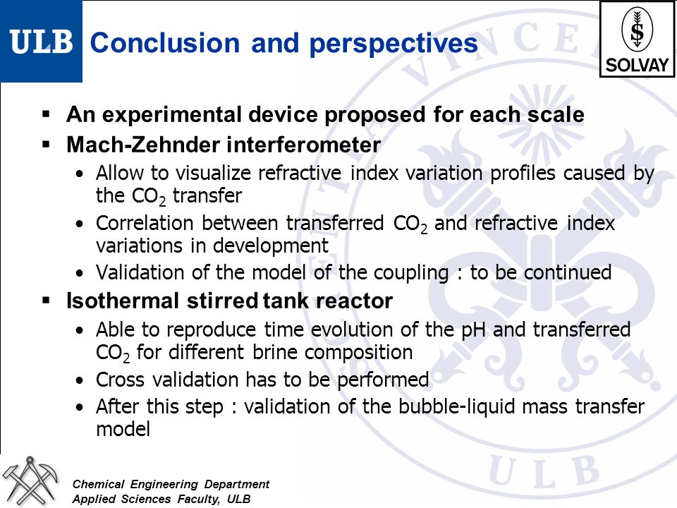 Chemical Engineering Department Applied Sciences Faculty, ULB Conclusion and perspectives  An experimental device proposed for each scale  Mach-Zehn